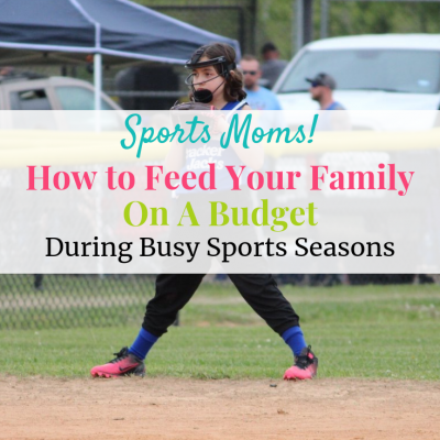 How to Feed Your Family on a Budget During Busy Sports Seasons!